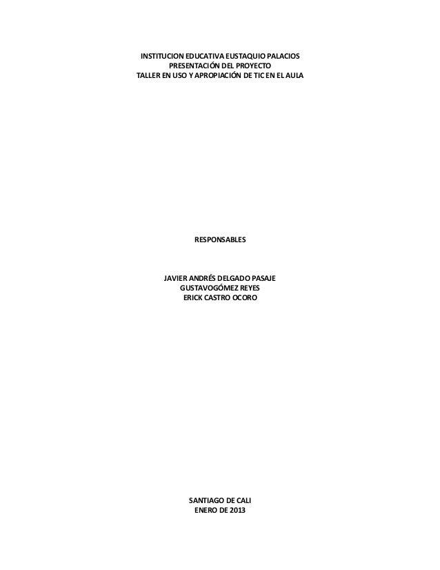 INSTITUCION EDUCATIVA EUSTAQUIO PALACIOS         PRESENTACIÓN DEL PROYECTOTALLER EN USO Y APROPIACIÓN DE TIC EN EL AULA   ...