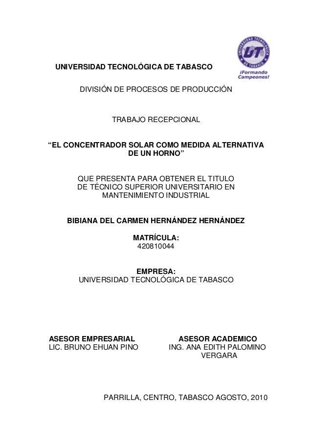 """UNIVERSIDAD TECNOLÓGICA DE TABASCO DIVISIÓN DE PROCESOS DE PRODUCCIÓN  TRABAJO RECEPCIONAL  """"EL CONCENTRADOR SOLAR COMO ME..."""