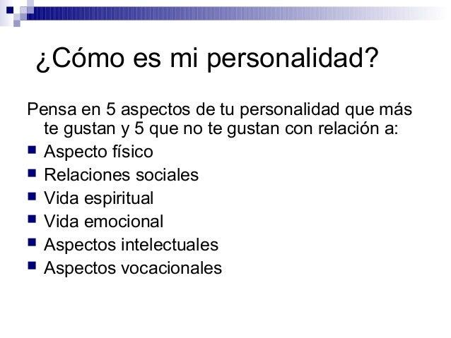 ¿Cómo es mi personalidad? Pensa en 5 aspectos de tu personalidad que más te gustan y 5 que no te gustan con relación a:  ...