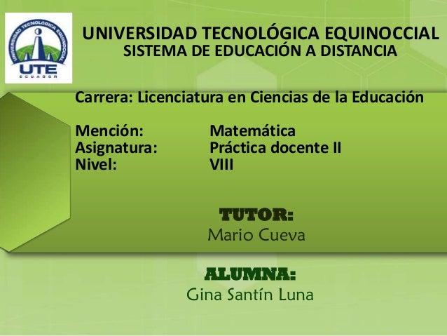 UNIVERSIDAD TECNOLÓGICA EQUINOCCIAL      SISTEMA DE EDUCACIÓN A DISTANCIACarrera: Licenciatura en Ciencias de la Educación...