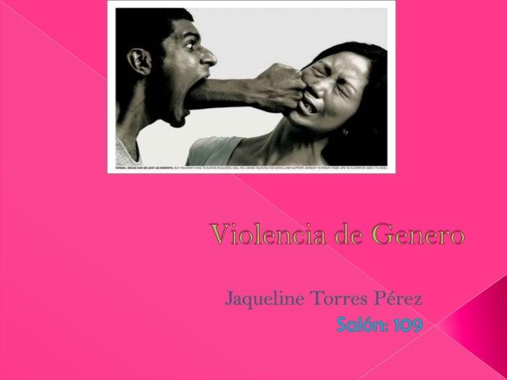    La violencia de genero es el tipo de violencia física o    psicológica ejercida contra cualquier mujer por el mero    ...