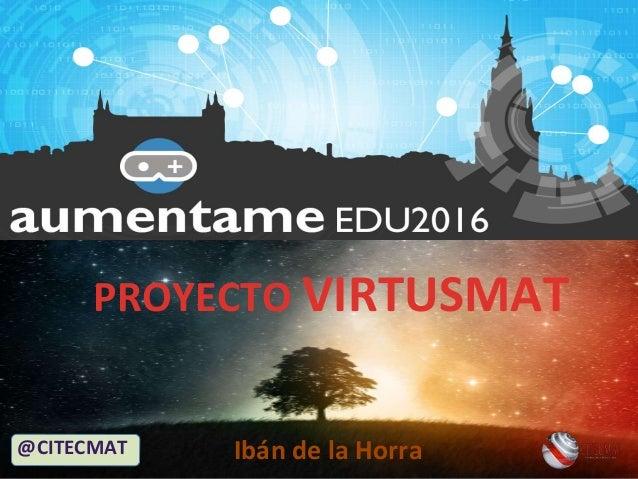 PROYECTO VIRTUSMAT @CITECMAT Ibán de la Horra
