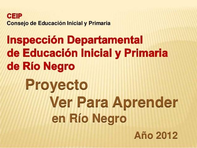 Consejo de Educación Inicial y Primaria      Proyecto         Ver Para Aprender                en Río Negro               ...