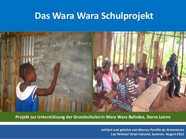Das Wara Wara SchulprojektProjekt zur Unterstützung der Grundschulen in Wara Wara Bafodea, Sierra Leone                   ...