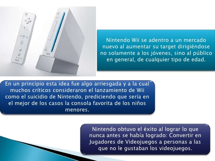 Nintendo Wii se adentro a un mercado nuevo al aumentar su target dirigiéndose no solamente a los jóvenes, sino al público ...