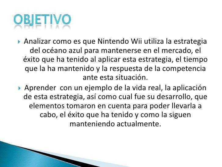 Analizar como es que Nintendo Wii utiliza la estrategia del océano azul para mantenerse en el mercado, el éxito que ha ten...