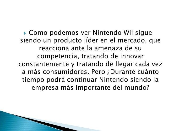 Como podemos ver Nintendo Wii sigue siendo un producto líder en el mercado, que reacciona ante la amenaza de su competenci...