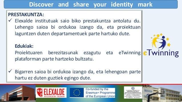 Discover and share your identity mark ERASMUS+ K229 PROIEKTUAREN PLANGINTZA 2018-2019 ikasturtean  Ikasleei proiektua aur...