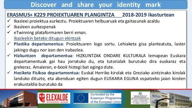 Discover and share your identity mark ERASMUS+ K229 PROIEKTUAREN PLANGINTZA 2018-2019 ikasturtean  Musika departamentua: ...