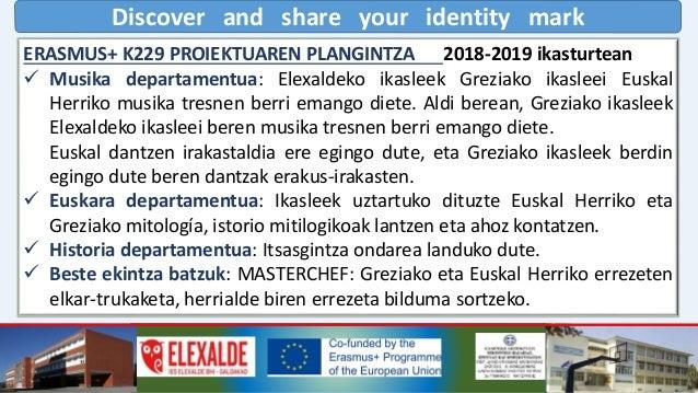 Discover and share your identity mark ERASMUS+ K229 PROIEKTUAREN PLANGINTZA 20200  Historia departamentua: Galdakaoko ond...