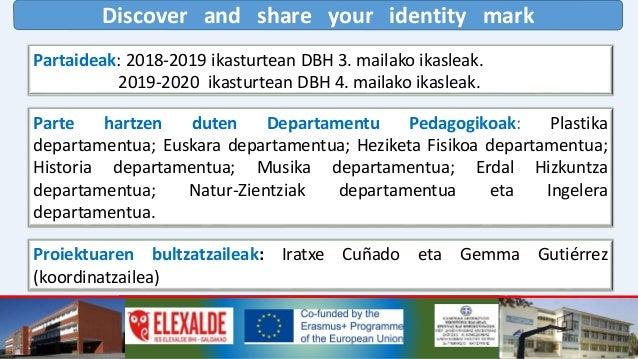Discover and share your identity mark Proiektuaren arrazoia Gure Elexaldeko institutua mundura zabaltzea. Elexalde institu...