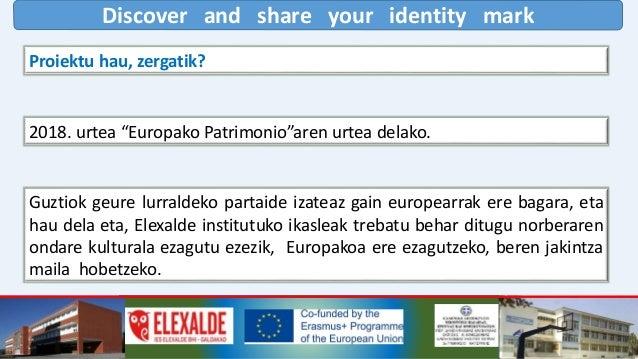 Discover and share your identity mark Elexalde institutuko ikasleak Euskal Herriko ondare kulturalaz ohartu behar dira, et...