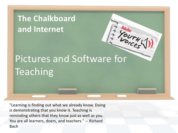 "The Chalkboard and Internet<br />Pictures and Software for Teaching<br />""Learning is finding out what we already know. Do..."