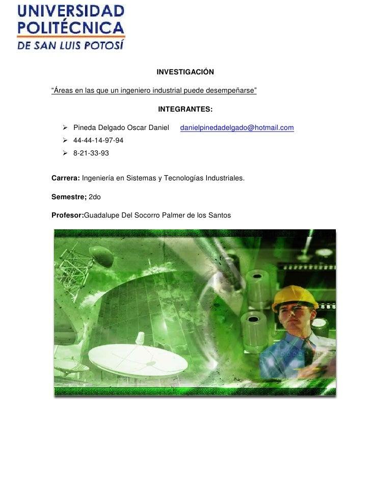 """INVESTIGACIÓN""""Áreas en las que un ingeniero industrial puede desempeñarse""""                                INTEGRANTES:   ..."""