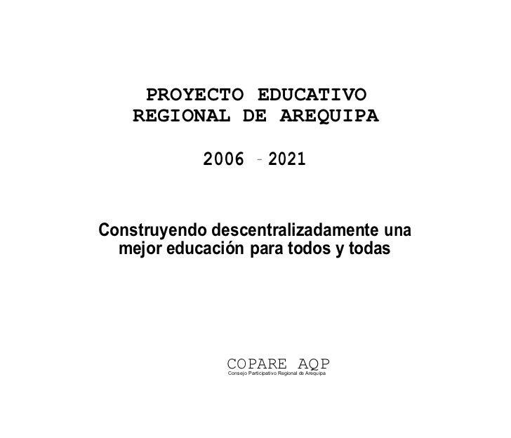 PROYECTO EDUCATIVO    REGIONAL DE AREQUIPA            2006           -                                2021Construyendo des...