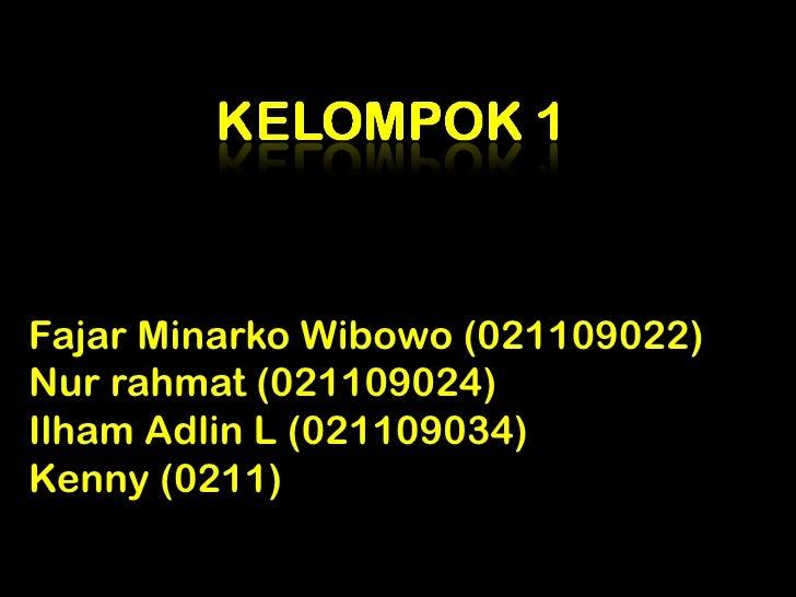 Fajar Minarko Wibowo (021109022) Nur rahmat (021109024) Ilham Adlin L (021109034) Kenny (0211)