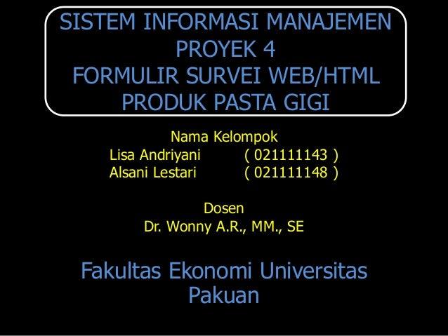 SISTEM INFORMASI MANAJEMEN          PROYEK 4 FORMULIR SURVEI WEB/HTML     PRODUK PASTA GIGI            Nama Kelompok   Lis...