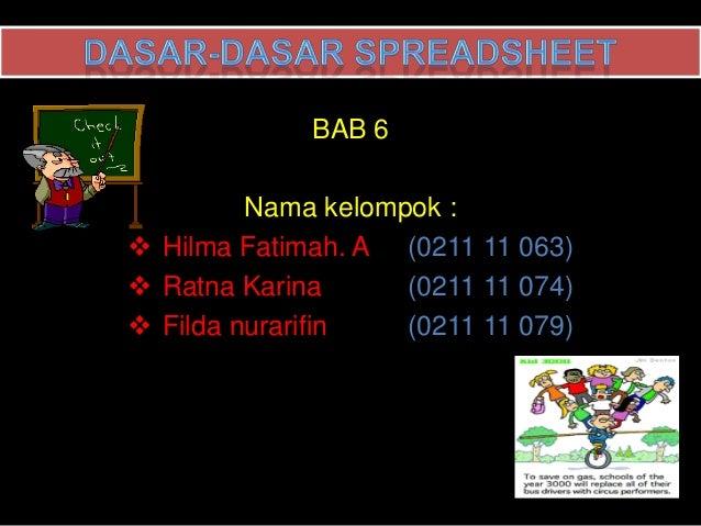 BAB 6         Nama kelompok : Hilma Fatimah. A (0211 11 063) Ratna Karina      (0211 11 074) Filda nurarifin   (0211 11...
