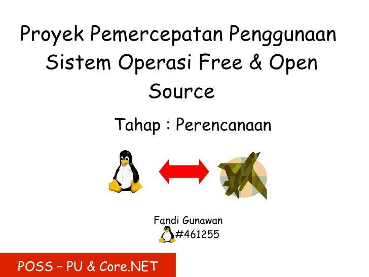 Proyek Pemercepatan Penggunaan   Sistem Operasi Free & Open             Source              Tahap : Perencanaan           ...
