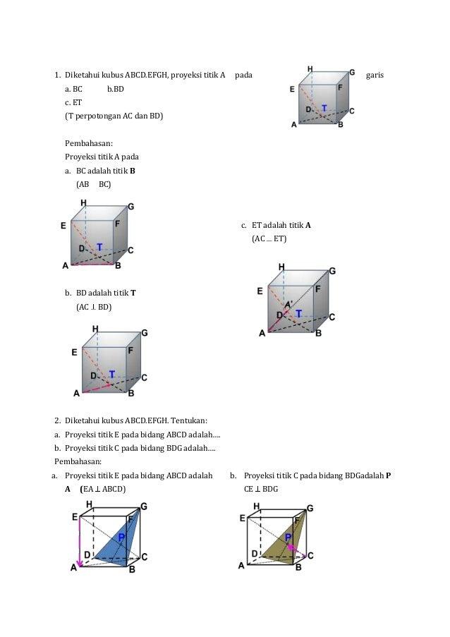 1. Diketahui kubus ABCD.EFGH, proyeksi titik A a. BC  pada  garis  b.BD  c. ET (T perpotongan AC dan BD) Pembahasan: Proye...