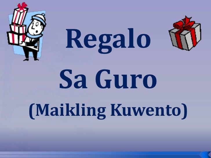 Regalo   Sa Guro(Maikling Kuwento)