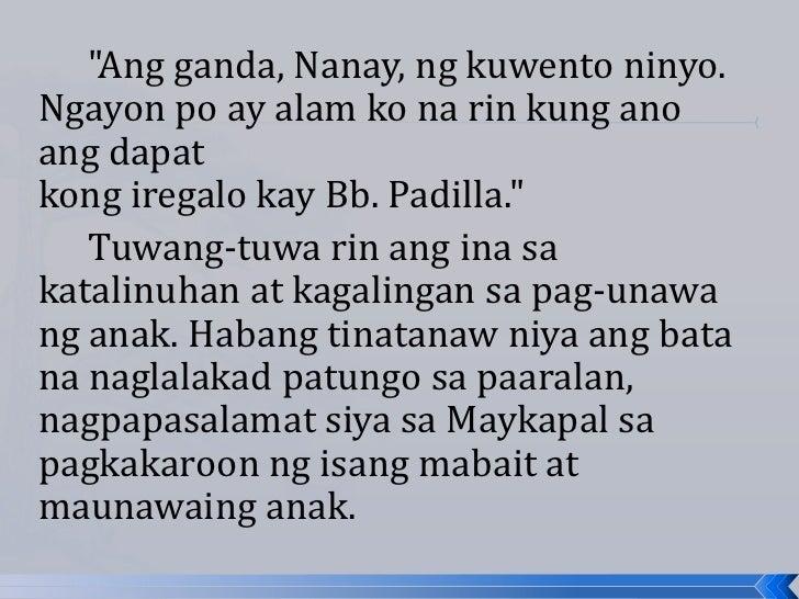 """""""Ang ganda, Nanay, ng kuwento ninyo.Ngayon po ay alam ko na rin kung anoang dapatkong iregalo kay Bb. Padilla.""""   Tuwang-t..."""