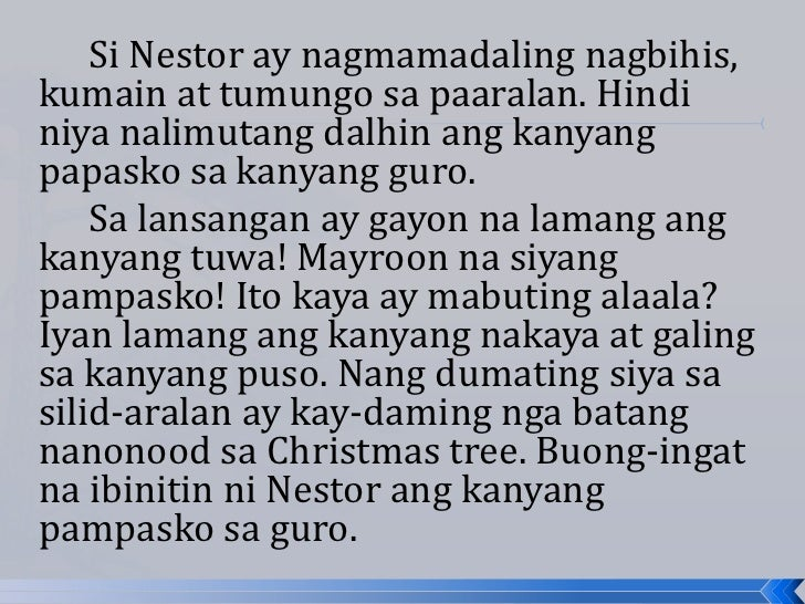 Si Nestor ay nagmamadaling nagbihis,kumain at tumungo sa paaralan. Hindiniya nalimutang dalhin ang kanyangpapasko sa kanya...