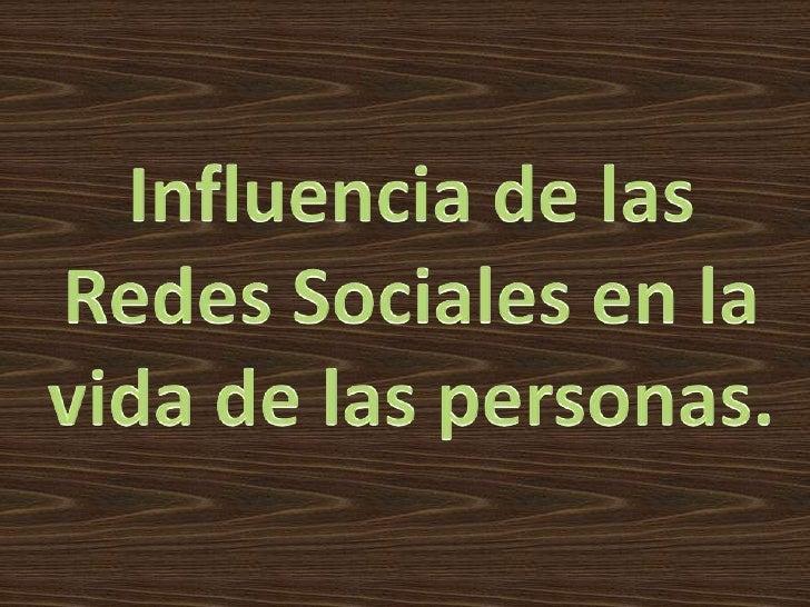 Influencia de las <br />RedesSociales en la vida de las personas.<br />