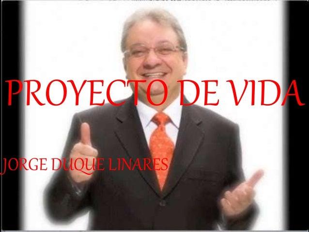 PROYECTO DE VIDA JORGE DUQUE LINARES