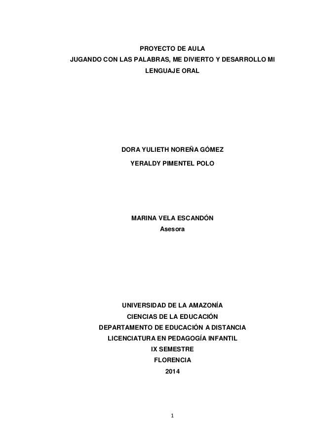 1 PROYECTO DE AULA JUGANDO CON LAS PALABRAS, ME DIVIERTO Y DESARROLLO MI LENGUAJE ORAL DORA YULIETH NOREÑA GÓMEZ YERALDY P...
