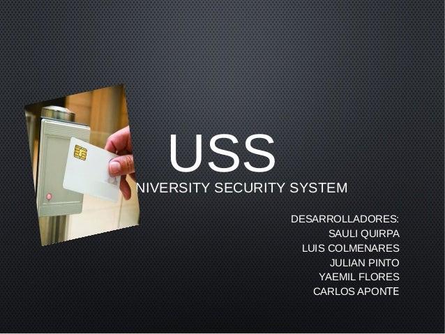 USSUNIVERSITY SECURITY SYSTEM DESARROLLADORES: SAULI QUIRPA LUIS COLMENARES JULIAN PINTO YAEMIL FLORES CARLOS APONTE