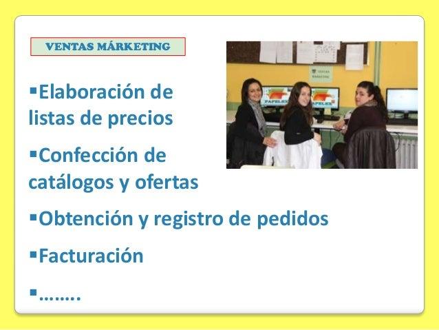 VENTAS MÁRKETING  Elaboración de listas de precios Confección de catálogos y ofertas Obtención y registro de pedidos  ...