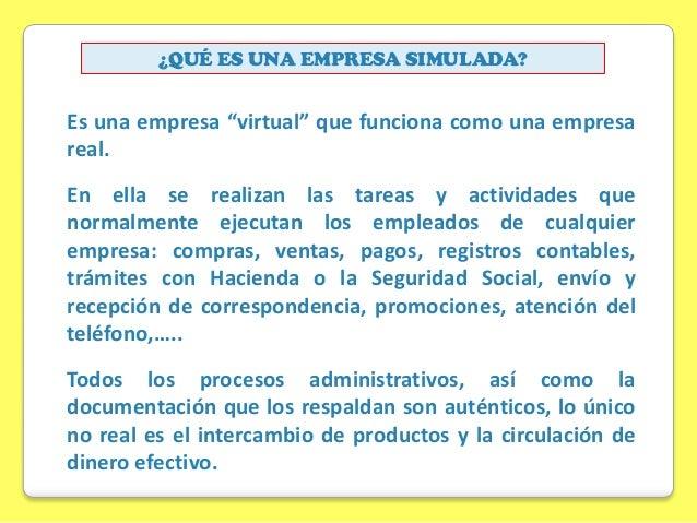 """¿QUÉ ES UNA EMPRESA SIMULADA?  Es una empresa """"virtual"""" que funciona como una empresa real. En ella se realizan las tareas..."""