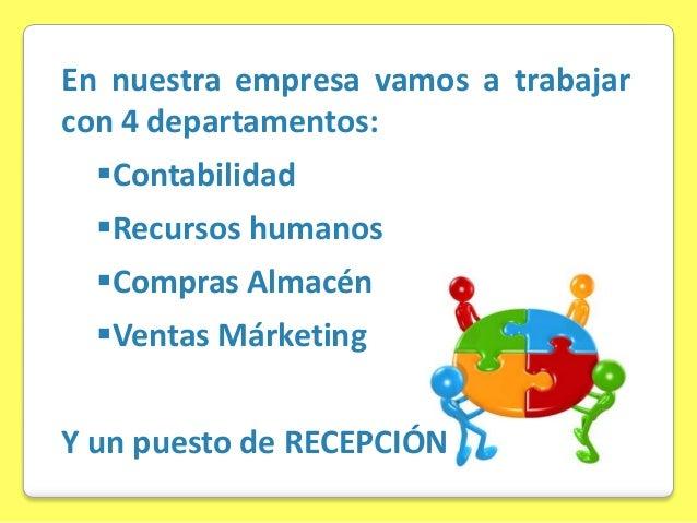 En nuestra empresa vamos a trabajar con 4 departamentos: Contabilidad  Recursos humanos Compras Almacén  Ventas Márket...