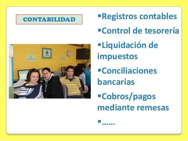 CONTABILIDAD  Registros contables Control de tesorería Liquidación de impuestos Conciliaciones bancarias Cobros/pagos...