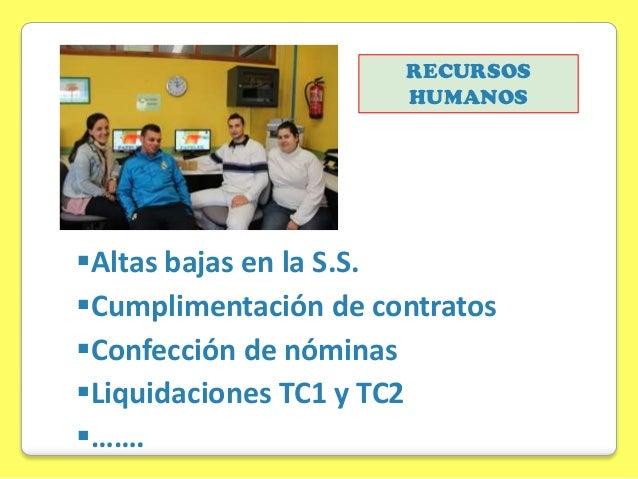 RECURSOS HUMANOS  Altas bajas en la S.S. Cumplimentación de contratos Confección de nóminas Liquidaciones TC1 y TC2 …...