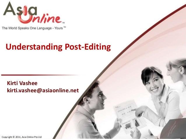 Understanding Post-Editing    Kirti Vashee    kirti.vashee@asiaonline.netCopyright © 2011, Asia Online Pte Ltd