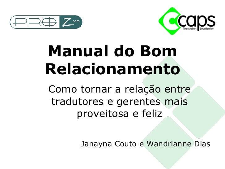 Como tornar a relação entre tradutores e gerentes mais proveitosa e feliz Janayna Couto e Wandrianne Dias Manual do Bom Re...