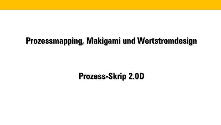 Prozessmapping, Makigami und Wertstromdesign             Prozess-Skrip 2.0D