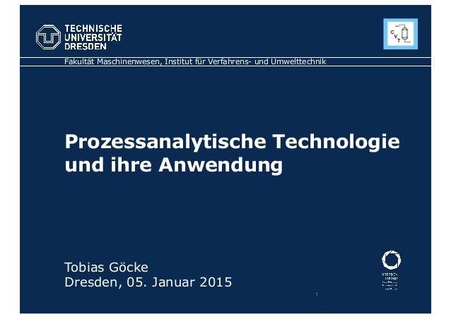 Prozessanalytische Technologie und ihre Anwendung Fakultät Maschinenwesen, Institut für Verfahrens- und Umwelttechnik Tobi...