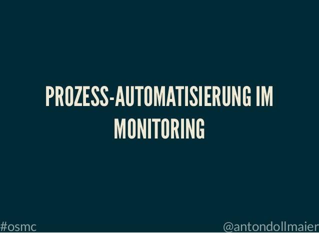#osmc @antondollmaier PROZESS-AUTOMATISIERUNG IMPROZESS-AUTOMATISIERUNG IM MONITORINGMONITORING