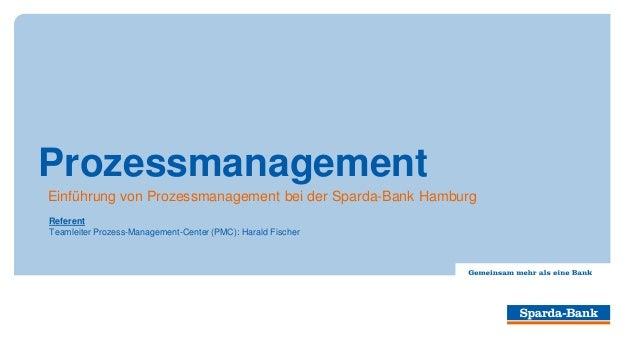 Prozessmanagement Einführung von Prozessmanagement bei der Sparda-Bank Hamburg Referent Teamleiter Prozess-Management-Cent...