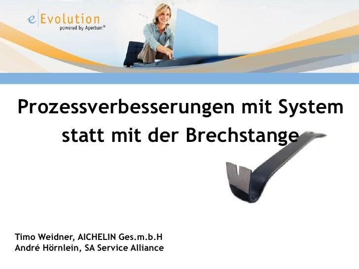 Prozessverbesserungen mit System    statt mit der BrechstangeTimo Weidner, AICHELIN Ges.m.b.HAndré Hörnlein, SA Service Al...