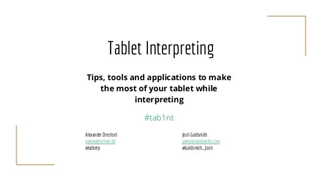 Tablet Interpreting Tips, tools and applications to make the most of your tablet while interpreting #tab1nt Alexander Drec...