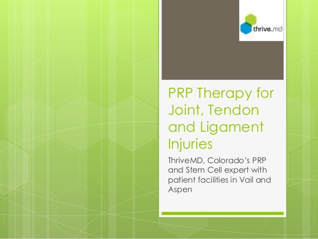 PRP Therapy for  Joint, Tendon  and Ligament  Injuries  ThriveMD, Colorado's PRP  and Stem Cell expert with  patient facil...