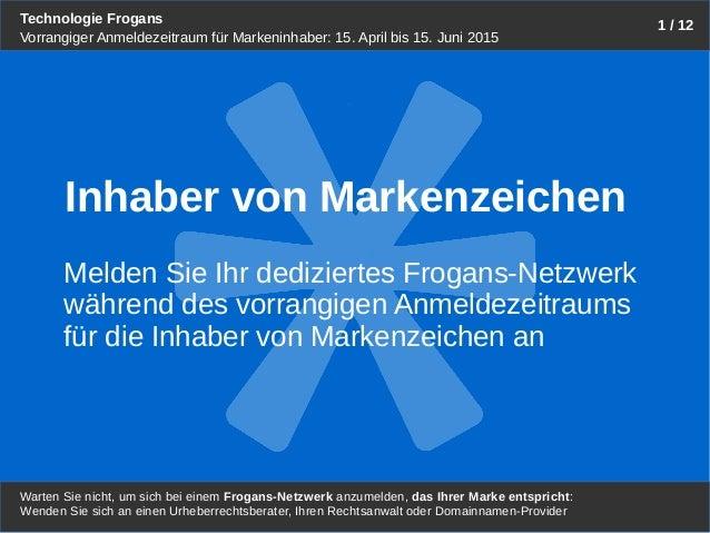 Technologie Frogans Warten Sie nicht, um sich bei einem Frogans-Netzwerk anzumelden, das Ihrer Marke entspricht: 1 / 12 Vo...