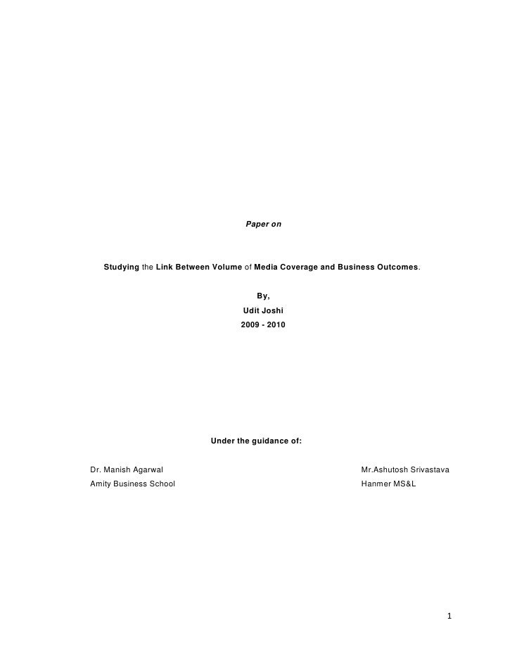 Paper on<br />StudyingtheLink Between VolumeofMedia Coverage and Business Outcomes.<br />By,<br />Udit Joshi<br />200...