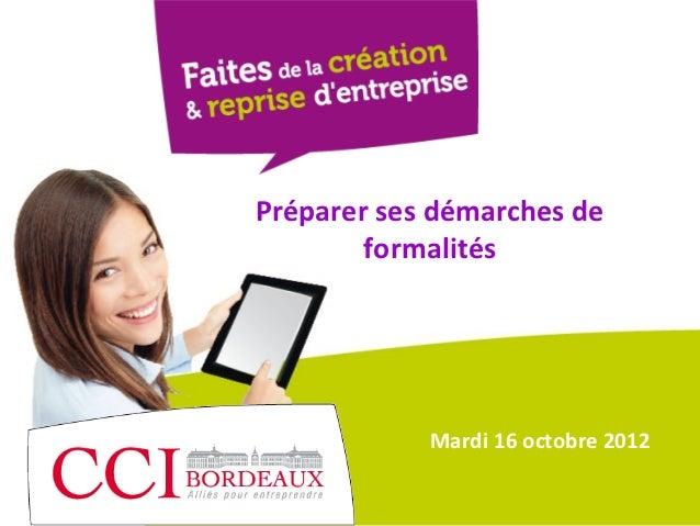 Préparer ses démarches de        formalités            Mardi 16 octobre 2012
