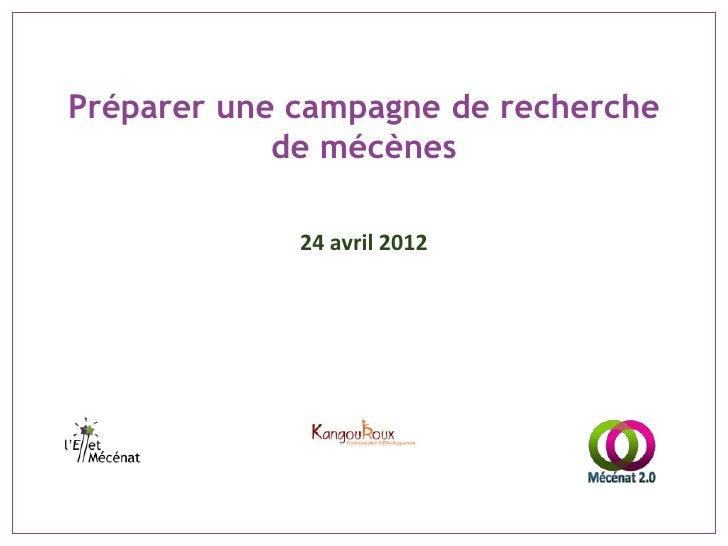 Préparer une campagne de recherche            de mécènes             24 avril 2012