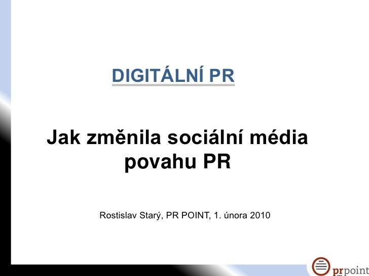 DIGITÁLNÍ PR   Jak změnila sociální média        povahu PR       Rostislav Starý, PR POINT, 1. února 2010
